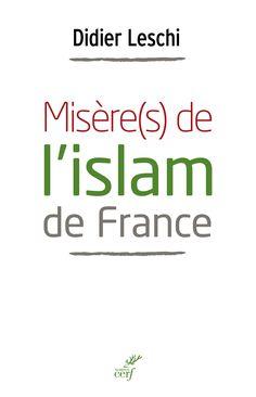 """Sortie 21/01/17 Découvrez """"Misère(s) de l'islam de France"""" de Didier Leschi."""