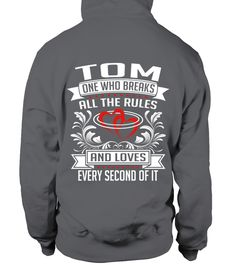 # TOM WHO BREAKS ALL THE RULES .  TOM WHO BREAKS ALL THE RULES  A GIFT FOR A SPECIAL PERSON   It's a unique tshirt, with a special name!   HOW TO ORDER:  1. Select the style and color you want:  2. Click Reserve it now  3. Select size and quantity  4. Enter shipping and billing information  5. Done! Simple as that!  TIPS: Buy 2 or more to save shipping cost!   This is printable if you purchase only one piece. so dont worry, you will get yours.   Guaranteed safe and secure checkout via…