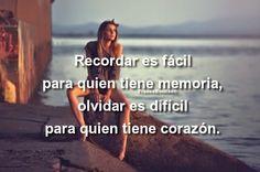 Frases Bonitas Para Todo Momento: Recordar es fácil para quien tiene memoria, olvidar es difícil para quien tiene corazón.