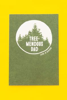 "Tell your dad how ""tree-mendous"" you think he is with this fun Father's Day card! Perfect for the outdoorsy pops."