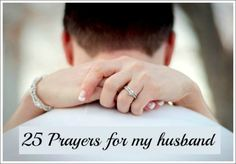 25 Prayers for my Husband | a great jumping-off point to personalize for your own husband. Includes free printable pdf.