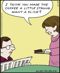 I'll have a slice of that coffee.  11/14/13 Real Life Adventures Comic Strip on GoComics.com