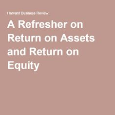 A Refresher on Return on Assets and Return on Equity