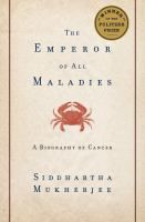 The emperor of all maladies : a biography of cancer / Siddhartha Mukherjee. (non-fiction book)