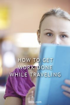 Advice on how to get work done while traveling. www.levo.com