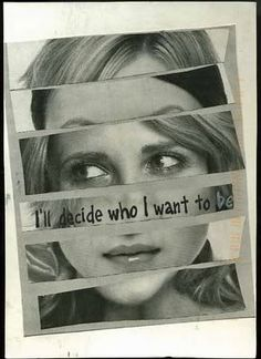 I'll decide who I want to be.