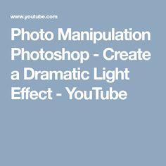 Photo Manipulation Photoshop - Create a Dramatic Light Effect - YouTube