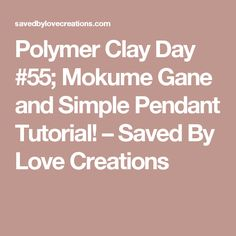 Polymer Clay Day #55; Mokume Gane and Simple Pendant Tutorial! – Saved By Love Creations