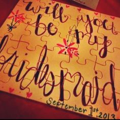 """Cute way to ask bridesmaids :) I did this and the girls loved it! Paint over dollar puzzles, write the message, give it to your girls to put together, along with a card saying """"we are so excited about our big day, but one very important piece is missing, YOU!"""