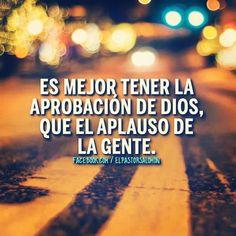 Es mejor tener la aprobacion de Dios, que el aplauso de la gente /Frases ♥ Cristianas ♥