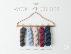 Our new wool colors for 2016: Root, Stream, Canvas, Maple, and Smoke. Available now in our Finch, Lark, and Puffin lines, with Chickadee and Osprey coming soon.