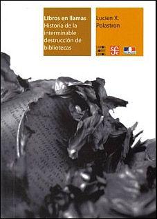 Libros en llamas : historia de la interminable destrucción de bibliotecas: https://kmelot.biblioteca.udc.es/record=b1403164~S1*gag