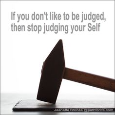 Loving ourselves is the hardest thing to do. Stop judging your Self