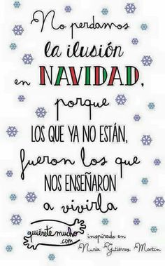 No perdamos la ilusión en Navidad porque los que ya no están,fueron los que nos enseñaron a vivirla Christmas Messages, Christmas Quotes, Christmas Wishes, Merry Christmas And Happy New Year, Little Christmas, Merry Xmas, Holiday Time, Christmas Time, Spanish Christmas