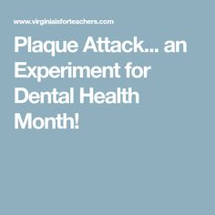 Plaque Attack... an Experiment for Dental Health Month!