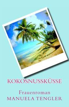 Kokosnusskuesse: Frauenroman von Manuela Tengler, http://www.amazon.de/dp/1490567135/ref=cm_sw_r_pi_dp_Mgc0rb0CJC54P