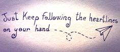 """""""Just keep following the heartlines on your hand"""" - Florence"""
