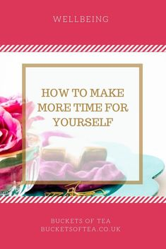 How to make more time for yourself; self care, self love Tea Blog, Self Care, Are You Happy, Personal Care, Make It Yourself, Wellness, How To Make, Buckets, Sleep