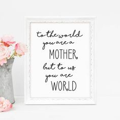 Mothers Day Gift, Black And White, To The World You Are A Mother, Wall Art Print, Mother, Gift For Wife, Instant Download, Printable Art Mothers Day Poster, Mothers Day Quotes, Mothers Day Cards, Mothers Quotes To Children, Child Quotes, Son Quotes, Daughter Quotes, Family Quotes, Birthday Wishes For Daughter