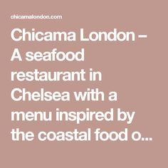 Chicama London – A seafood restaurant in Chelsea with a menu inspired by the coastal food of Peru