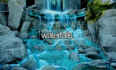 Some of the best waterfalls are the ones where the water is dyed blue. I'm the only one who seems to like this though.