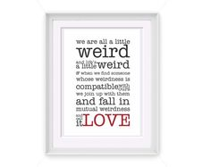 Printable Weird Love Quote 5x7 Printable Art by PIYDesigns on Etsy, $4.95
