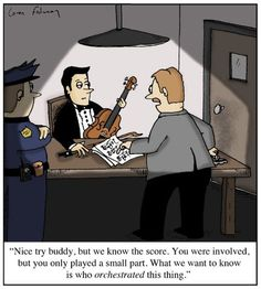 Cartoon: Nice try buddy, but we know the score. You were involved, but you only played a small part. What we want to know is who orchestrated this thing. Music Puns, Music Memes, Music Humour, Funny Music, Piano Funny, Music Quotes, Good Music, My Music, Music Stuff