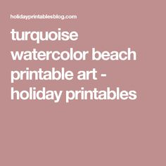 turquoise watercolor beach printable art - holiday printables