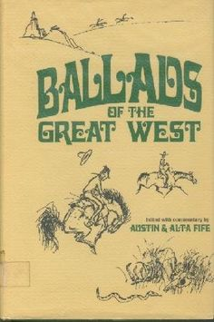 Ballads of the Great West by Austin E Fife, some great poetry in this one