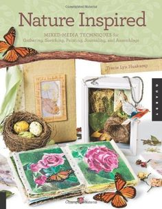 Nature Inspired: Mixed-Media Techniques for Gathering, Sketching, Painting, Journaling, and Assemblage by Tracie Lyn Huskamp, http://www.amazon.com/dp/B003TU2AHY/ref=cm_sw_r_pi_dp_lOj4pb05MCZ5P