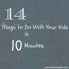14 Things to Do With Your Kids in 10 Minutes -- for when you only have a few minutes of downtime!