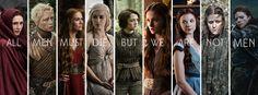 All men must die, but we are not men. (The ladies of Game of Thrones.)