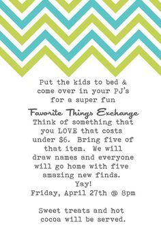 A favorite things party! Sounds fun!  Everyone brings 5 of a favorite thing that  costs under six dollars to buy or make and everyone goes home with 5 new things!  I want to host one!!