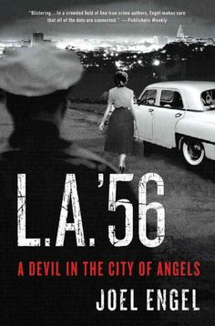 L.A.' 56: A Devil in the City of Angels by Joel Engel