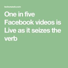 One in five Facebook videos is Live as it seizes the verb