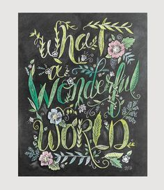 """""""I see trees of green, red roses too. I see them bloom for me and you... And I think to myself what a wonderful world."""" ♥ Our fine art chalkboard prints will br"""