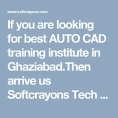 If you are looking for best AUTO CAD training institute in Ghaziabad.Then arrive us Softcrayons Tech Solutions is a leading IT company cum industrial training Institute, rated as best training institute offering AUTO CAD training in Ghaziabad /Noida with years of experienced professionals. We provide AUTO CAD 3D, AUTO CAD 2D and also working on ISOMETRIC views Training with free demo class for Auto CAD training and provide interview skills class. We are offering the 6 months internship with…