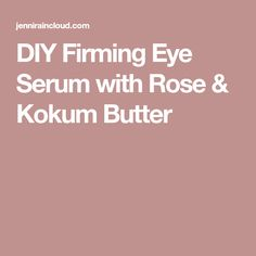 DIY Firming Eye Serum with Rose & Kokum Butter - Jenni Raincloud Kokum Butter, Eye Serum, How To Make Diy, Essential Oils, Skin Care, Eyes, Food, Skincare Routine, Essen