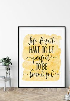 Life Doesn't Have To Be Perfect To Be Beautiful, Printable Inspirational Quotes by LilaPrints. Motivational Prints, Dorm Room Decor, Home Office Decor. Perfect artwork for the modernist home or office. Modern, chic, sophisticated #printdecor #wallart #bedroomdecor #homedecorating