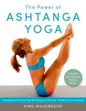 The Power of Ashtanga Yoga by Kino MacGregor - COMING SOON!
