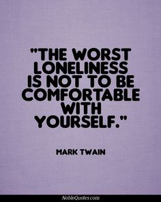"""The worst loneliness is not to be comfortable with yourself"" -Mark Twain Repinned from Noble Quotes"