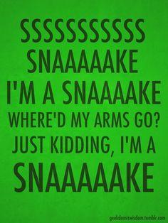 AVPSY. Sssssssnaaaaaaaake, I'm a snaaaake. Where's my arms go? Just kidding, I'm a snaaaake.