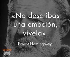 """""""No describas una emoción, vívela"""" Ernest Hemingway #cita #quote #escritura #literatura #libros #books #ErnestHemingway"""