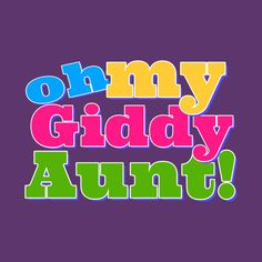 Check out this awesome 'Oh+My+Giddy+Aunt' design on @TeePublic!