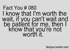 I know I'm worth the wait.