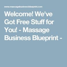 Welcome! We've Got Free Stuff for You! - Massage Business Blueprint -