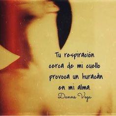 Resultado de imagen para danns vega frases de amor #poemasdeamor #Frasesdeamorparaella
