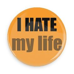 Funny Buttons - Custom Buttons - Promotional Badges - I hate Pins - Wacky Buttons - I hate my life