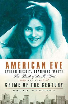 """American Eve: Evelyn Nesbit, Stanford White, the birth of the """"it"""" girl and the crime of the century - Paula Uruburu - NONFICTION - """"The scandalous story of America's first supermodel, sex goddess, and modern celebrity. Evelyn Nesbit, Stanford White, Crime Of The Century, Books To Read, My Books, Page Turner, Book Nooks, Reading Lists, Nonfiction"""