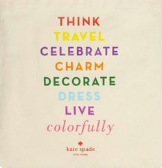 Live colorfully ~ Kate Spade